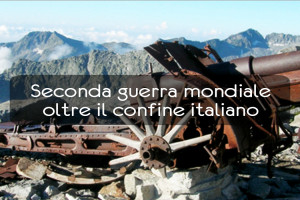 Sulle orme della storia, la seconda guerra mondiale oltre il confine italiano